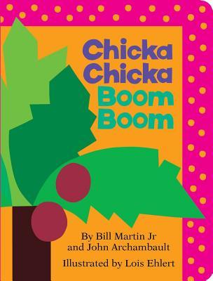 Chicka Chicka Boom Boom By Martin, Bill, Jr./ Archambault, John/ Ehlert, Lois (ILT)